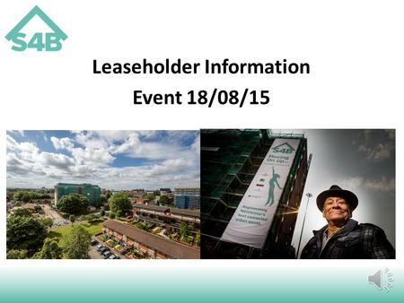 Leaseholder Information Event 18/08/15 Today we will give you information on… The benefits of the Brunswick regeneration The refurbishment works Service.