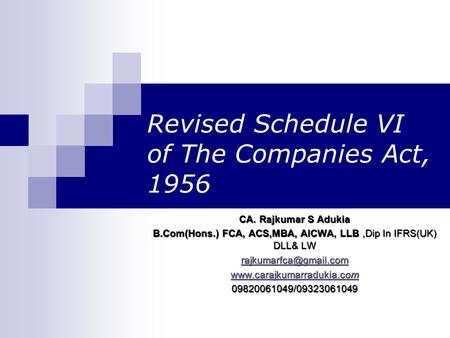 Revised Schedule VI of The Companies Act, 1956 CA. Rajkumar S Adukia B.Com(Hons.) FCA, ACS,MBA, AICWA, LLB,Dip In IFRS(UK) DLL& LW