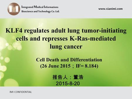IMI CONFIDENTIAL KLF4 regulates adult lung tumor-initiating cells and represses K-Ras-mediated lung cancer Cell Death and Differentiation (26 June 2015.