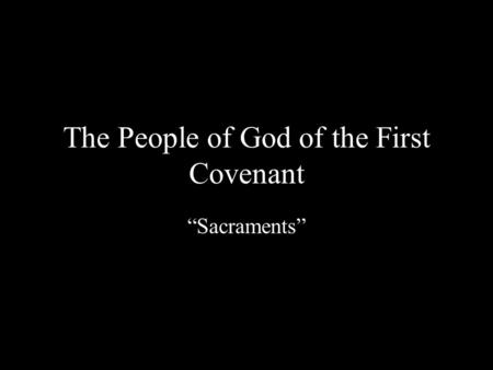 "The People of God of the First Covenant ""Sacraments"""