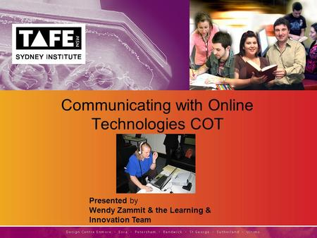 Presented by Wendy Zammit & the Learning & Innovation Team Communicating with Online Technologies COT.