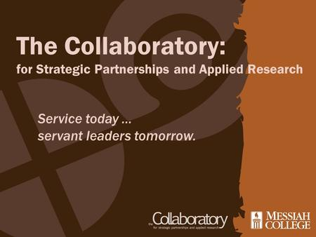 The Collaboratory: for Strategic Partnerships and Applied Research Service today … servant leaders tomorrow.