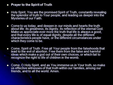 Prayer to the Spirit of Truth Prayer to the Spirit of Truth Holy Spirit, You are the promised Spirit of Truth, constantly revealing the splendor of truth.