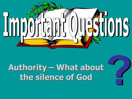 Authority – What about the silence of God. What does the Bible say about the silence of God? Psalm 19:14 2 Peter 1:3 Deuteronomy 4:1-2 Numbers 22:18 2.