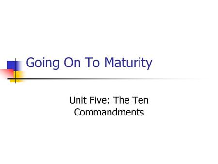 Going On To Maturity Unit Five: The Ten Commandments.
