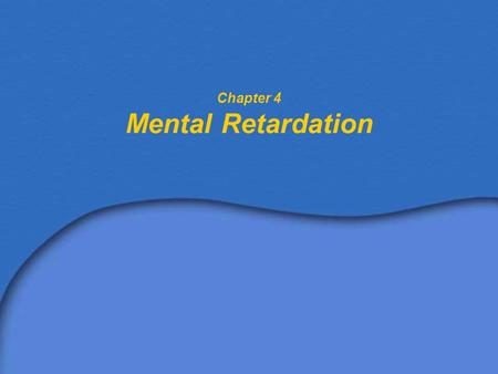 Chapter 4 Mental Retardation. Definitions of Mental Retardation AAMR's 1983 definition in IDEA –Significantly subaverage intellectual functioning –Deficits.