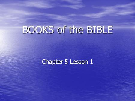 BOOKS of the BIBLE Chapter 5 Lesson 1. Two main sections Old Testament (OT) Old Testament (OT) Before Christ Before Christ New Testament (NT) New Testament.