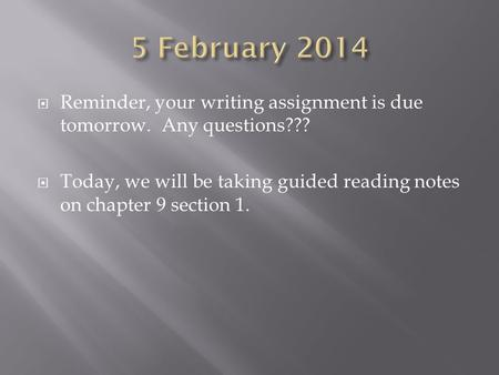  Reminder, your writing assignment is due tomorrow. Any questions???  Today, we will be taking guided reading notes on chapter 9 section 1.