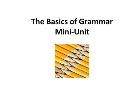 The Basics of Grammar Mini-Unit. What is a A sentence is a group of words that expresses a complete thought.