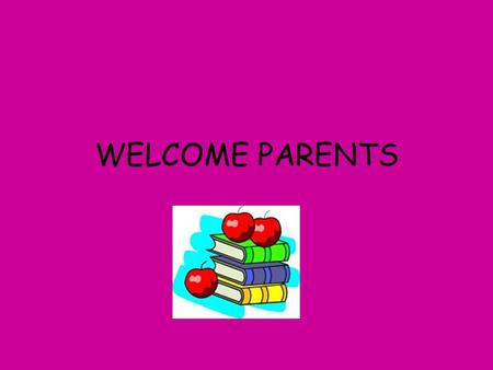 WELCOME PARENTS. AGENDA Introduction A picture of our day –Specials –Reading –Writing –Math –RTI –Science/Social Studies Homework Snack Tidbits.