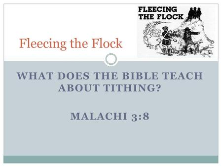 WHAT DOES THE BIBLE TEACH ABOUT TITHING? MALACHI 3:8 Fleecing the Flock.