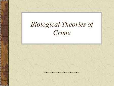 Biological Theories of Crime. Biological Theories Biological theories tended towards seeing crime as a form of illness, caused by pathological factors.