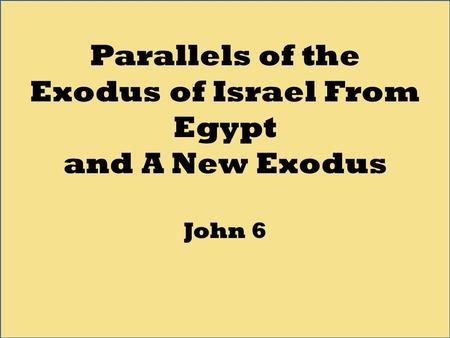 Parallels of the Exodus of Israel From Egypt and A New Exodus John 6.