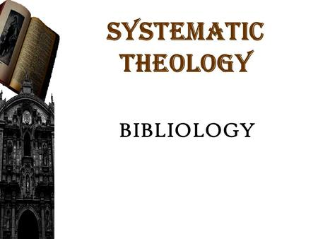 SYSTEMATIC THEOLOGY BIBLIOLOGY. THE LAWHISTORYWISDOMMAJOR PROPHETS MINOR PROPHETS Genesis Exodus Leviticus Numbers Deuteronomy Joshua Judges Ruth 1,2.