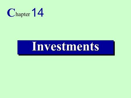 1InvestmentsInvestments C hapter 14. 2 1. Explain the classification and valuation of investments. 2. Account for investments in debt and equity trading.