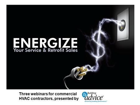 © AirAdvice, Inc. 2010 All rights reserved. Three webinars for commercial HVAC contractors, presented by.