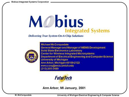 M. McCorquodale University of Michigan Electrical Engineering & Computer Science Mobius Integrated Systems Corporation Ann Arbor, MI January, 2001 Michael.