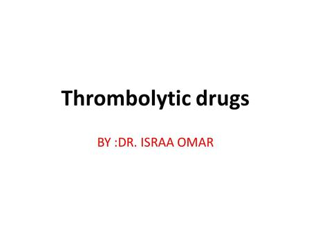 Thrombolytic drugs BY :DR. ISRAA OMAR. Fibrinolysis and thrombolysis It is initiated concomitantly with coagulation cascade, resulting in the formation.