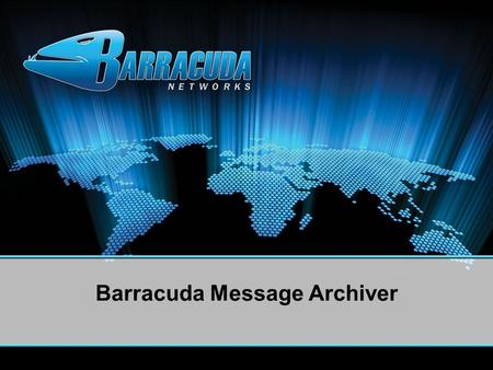 Barracuda Message Archiver. Integrated hardware and software Archiving and policy management Search and retrieval Internal storage and support for external.
