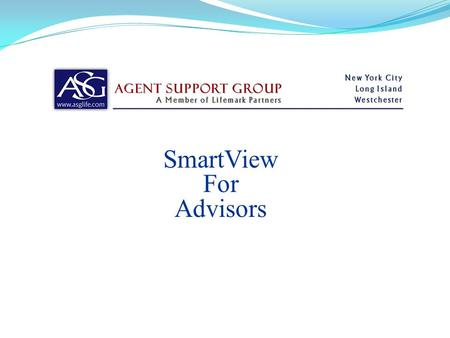 SmartView For Advisors. IMPORTANT NOTICE REGARDING OUR FIRST VERSION OF SMARTVIEW FOR ADVISORS: Please note the following: Case statuses for Informal.