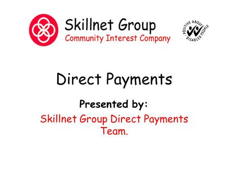 Direct Payments Presented by: Skillnet Group Direct Payments Team.