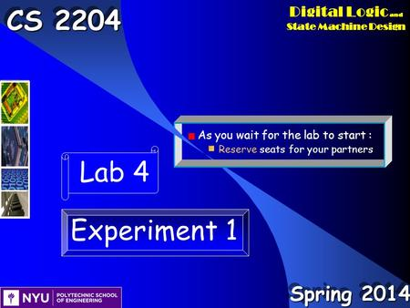 As you wait for the lab to start : Reserve seats for your partners Digital Logic and State <strong>Machine</strong> Design CS 2204 Lab 4 Experiment 1 Spring 2014.