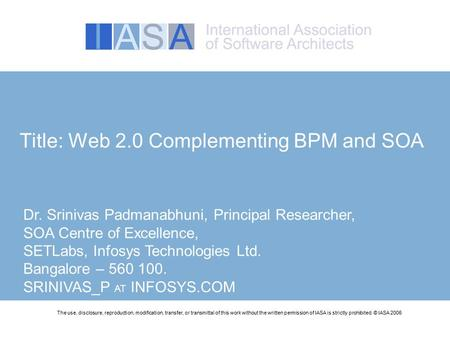 Title: Web 2.0 Complementing BPM and SOA The use, disclosure, reproduction, modification, transfer, or transmittal of this work without the written permission.