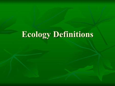 Ecology Definitions. Ecosystem – A community of interrelated plants, animals, and abiotic factors Ecosystem – A community of interrelated plants, animals,