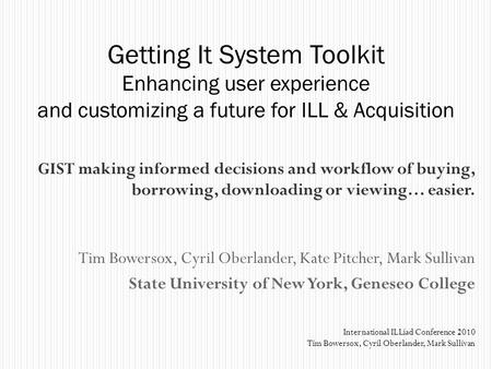 GIST making informed decisions and workflow of buying, borrowing, downloading or viewing… easier. Tim Bowersox, Cyril Oberlander, Kate Pitcher, Mark Sullivan.