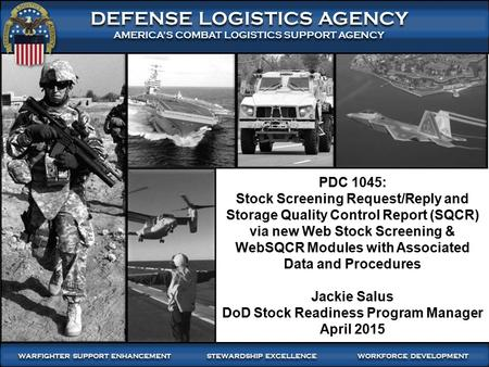 WARFIGHTER FOCUSED, GLOBALLY RESPONSIVE SUPPLY CHAIN LEADERSHIP 1 DEFENSE LOGISTICS AGENCY AMERICA'S COMBAT LOGISTICS SUPPORT AGENCY DEFENSE LOGISTICS.