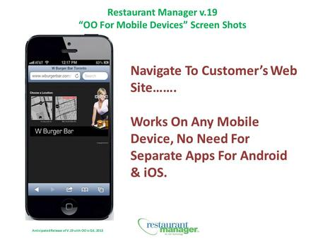 "Restaurant Manager v.19 ""OO For Mobile Devices"" Screen Shots Anticipated Release of V.19 with OO is Q4, 2013 Navigate To Customer's Web Site……. Works On."