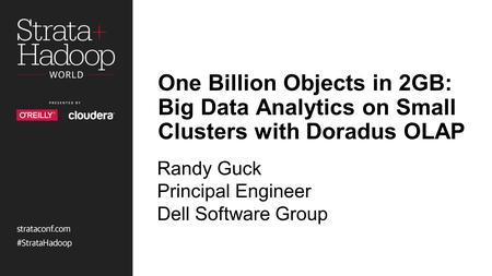 One Billion Objects in 2GB: Big Data Analytics on Small Clusters with Doradus OLAP There are many good software modules available today that provide big.