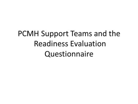 PCMH Support Teams and the Readiness Evaluation Questionnaire.