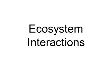 Ecosystem Interactions. Ecosystem: Living and non- living things that interact in an environment.