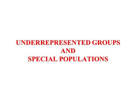 UNDERREPRESENTED GROUPS AND SPECIAL POPULATIONS. VOCABULARY Stereotyping – Generalization of attributes to all members of a group without regard to truth.