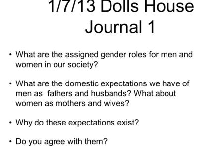 What are the assigned gender roles for men and women in our society? What are the domestic expectations we have of men as fathers and husbands? What about.