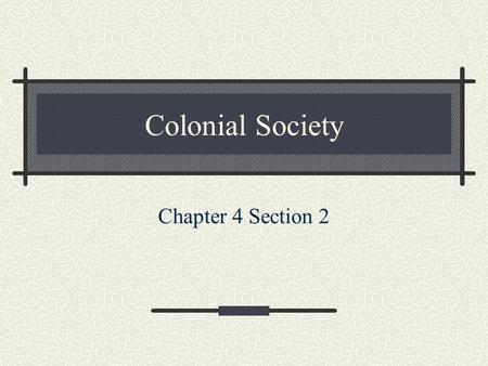 Colonial Society Chapter 4 Section 2.