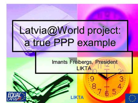 LIKTA project: a true PPP example Imants Freibergs, President Imants Freibergs, PresidentLIKTA.