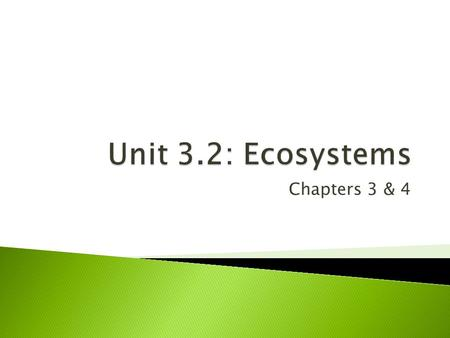 Chapters 3 & 4  Anchor: BIO.B.4.2: Describe interactions and relationships in an ecosystem ◦ BIO.B.4.2.1: Describe how energy flows through an ecosystem.
