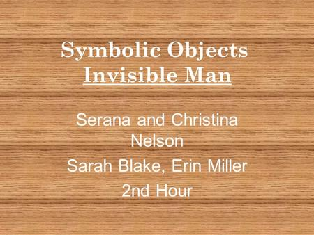 Symbolic Objects Invisible Man Serana and Christina Nelson Sarah Blake, Erin Miller 2nd Hour.