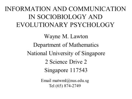 INFORMATION AND COMMUNICATION IN SOCIOBIOLOGY AND EVOLUTIONARY PSYCHOLOGY Wayne M. Lawton Department of Mathematics National University of Singapore 2.