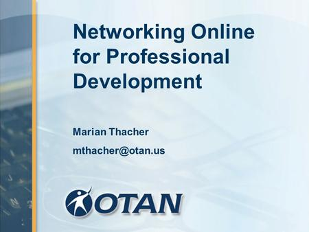 Networking Online for Professional Development Marian Thacher