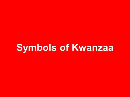 Symbols of Kwanzaa. Kwanzaa means the first fruits. The colors of Kwanzaa are red, black and green. Kwanzaa is a holiday celebrated by African Americans.
