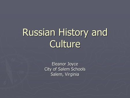Russian History and Culture Eleanor Joyce City of Salem Schools Salem, Virginia.