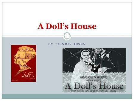 an analysis of the play a dolls house by henrik ibsen A doll's house (bokmål: et dukkehjem also translated as a doll house) is a three-act play written by norway's henrik ibsen it premiered at the royal theatre in.