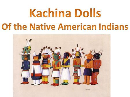 First, what is a Kachina? The Hopi Indians people live primarily in Arizona. The Hopi believe that the majority of spirits (Kachinas) reside on the Humphreys.