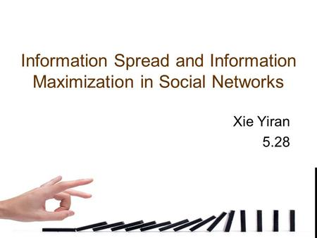 Information Spread and Information Maximization in Social Networks Xie Yiran 5.28.