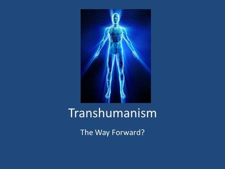 "Transhumanism The Way Forward?. Transhumansim H+ h+ ""Transhumanism is a class of philosophies of life that seek the continuation and acceleration of."