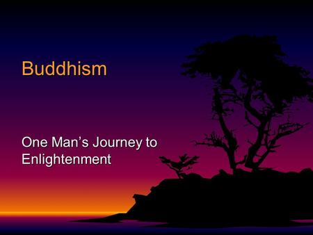 Buddhism One Man's Journey to Enlightenment. Who, What, Why? F Siddhartha Gautama was the founder of Buddhism F He was raised Hindu and was the son of.