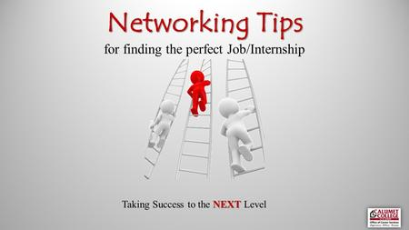 Networking Tips Networking Tips for finding the perfect Job/Internship NEXT Taking Success to the NEXT Level.